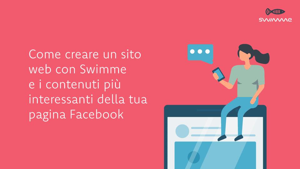 Come creare un sito web con Swimme e i contenuti più interessanti della tua pagina Facebook
